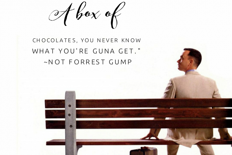 "A bike ride is like a box of chocolates, you never know what you're guna get."" - Not Forrest Gump"
